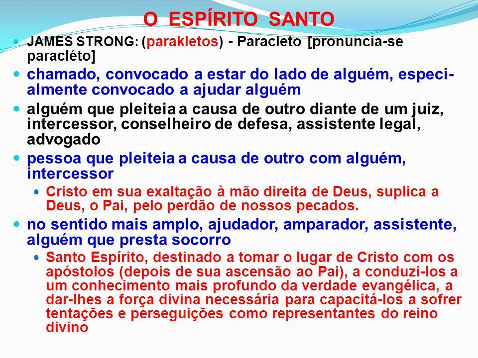 O ESPÍRITO SANTO JAMES STRONG: (parakletos) - Paracleto [pronuncia-se paracléto]